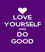 LOVE YOURSELF AND DO GOOD - Personalised Poster A4 size