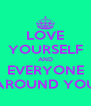 LOVE YOURSELF AND EVERYONE AROUND YOU - Personalised Poster A4 size