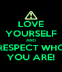 LOVE YOURSELF AND RESPECT WHO YOU ARE! - Personalised Poster A4 size