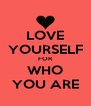 LOVE YOURSELF FOR WHO YOU ARE - Personalised Poster A4 size