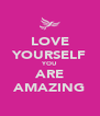 LOVE YOURSELF YOU ARE AMAZING - Personalised Poster A4 size