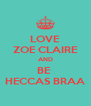 LOVE ZOE CLAIRE AND BE  HECCAS BRAA - Personalised Poster A4 size