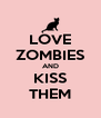 LOVE ZOMBIES AND KISS THEM - Personalised Poster A4 size