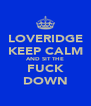LOVERIDGE KEEP CALM AND SIT THE FUCK DOWN - Personalised Poster A4 size