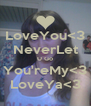LoveYou<3 NeverLet U Go You'reMy<3 LoveYa<3 - Personalised Poster A4 size
