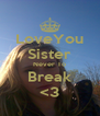 LoveYou Sister Never To Break <3 - Personalised Poster A4 size