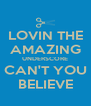 LOVIN THE AMAZING UNDERSCORE CAN'T YOU BELIEVE - Personalised Poster A4 size