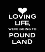 LOVING LIFE, WE'RE GOING TO POUND LAND - Personalised Poster A4 size