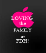 LOVING  the FAMILY at FDH! - Personalised Poster A4 size