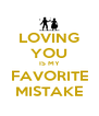 LOVING YOU IS MY FAVORITE MISTAKE - Personalised Poster A4 size