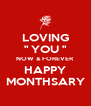"LOVING "" YOU "" NOW & FOREVER HAPPY MONTHSARY - Personalised Poster A4 size"