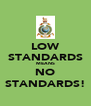 LOW STANDARDS MEANS NO STANDARDS! - Personalised Poster A4 size