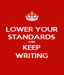 LOWER YOUR STANDARDS AND KEEP WRITING - Personalised Poster A4 size