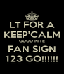 LT FOR A KEEP'CALM GUUD NITE FAN SIGN 123 GO!!!!!! - Personalised Poster A4 size
