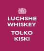 LUCHSHE WHISKEY  TOLKO KISKI - Personalised Poster A4 size