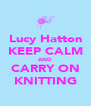 Lucy Hatton KEEP CALM AND CARRY ON KNITTING - Personalised Poster A4 size
