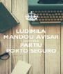 LUDIMILA MANDOU AVISAR QUE É HOJE PARTIU PORTO SEGURO - Personalised Poster A4 size
