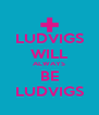 LUDVIGS WILL ALWAYS BE LUDVIGS - Personalised Poster A4 size