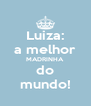 Luiza: a melhor MADRINHA do mundo! - Personalised Poster A4 size