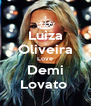 Luiza Oliveira Love Demi Lovato  - Personalised Poster A4 size