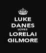 LUKE DANES LOVES LORELAI GILMORE - Personalised Poster A4 size
