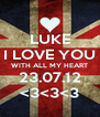 LUKE I LOVE YOU WITH ALL MY HEART 23.07.12 <3<3<3 - Personalised Poster A4 size