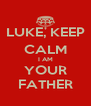 LUKE, KEEP CALM I AM YOUR FATHER - Personalised Poster A4 size