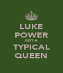 LUKE POWER JUST A TYPICAL QUEEN - Personalised Poster A4 size