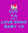LUV  YA LIKE A LOVE SONG BABY <3 - Personalised Poster A4 size