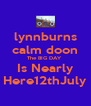 lynnburns calm doon The BIG DAY  Is Nearly Here12thJuly - Personalised Poster A4 size