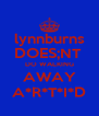 lynnburns DOES;NT  DO WALKING AWAY A*R*T*I*D - Personalised Poster A4 size