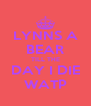 LYNNS A BEAR TILL THE DAY I DIE WATP - Personalised Poster A4 size