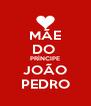 MÃE DO  PRÍNCIPE JOÃO PEDRO - Personalised Poster A4 size
