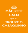 MÃE, KEEP CALM que eu TROUXE O CASAQUINHO - Personalised Poster A4 size