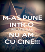 M-AS PUNE INTR-O  RELATIE DAR NU AM  CU CINE!!! - Personalised Poster A4 size