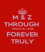 M & Z THROUGH  THICK N THIN FOREVER TRULY - Personalised Poster A4 size