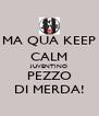 MA QUA KEEP CALM JUVENTINO PEZZO DI MERDA! - Personalised Poster A4 size