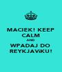 MACIEK! KEEP CALM AND WPADAJ DO REYKJAVíKU! - Personalised Poster A4 size