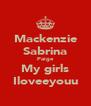 Mackenzie Sabrina Paige My girls Iloveeyouu - Personalised Poster A4 size