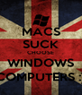 MACS SUCK CHOOSE WINDOWS COMPUTERS :) - Personalised Poster A4 size