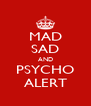 MAD SAD AND PSYCHO ALERT - Personalised Poster A4 size