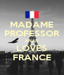 MADAME PROFESSOR ANAR LOVES FRANCE - Personalised Poster A4 size