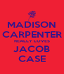 MADISON CARPENTER REALLY LOVES JACOB CASE - Personalised Poster A4 size
