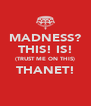 MADNESS? THIS! IS! (TRUST ME ON THIS) THANET!  - Personalised Poster A4 size