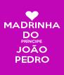 MADRINHA DO  PRÍNCIPE JOÃO PEDRO - Personalised Poster A4 size