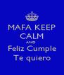 MAFA KEEP CALM AND  Feliz Cumple Te quiero - Personalised Poster A4 size