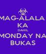 MAG-ALALA  KA DAHIL MONDAY NA BUKAS - Personalised Poster A4 size