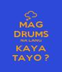 MAG DRUMS NA LANG KAYA TAYO ? - Personalised Poster A4 size