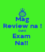 Mag Review na ! Dahil Exam  Na!!  - Personalised Poster A4 size