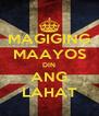 MAGIGING MAAYOS DIN ANG LAHAT - Personalised Poster A4 size